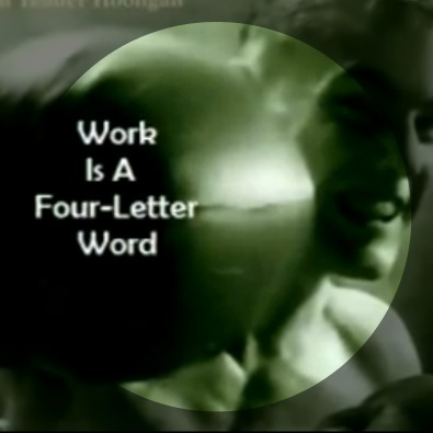 Work is a Four-Letter Word