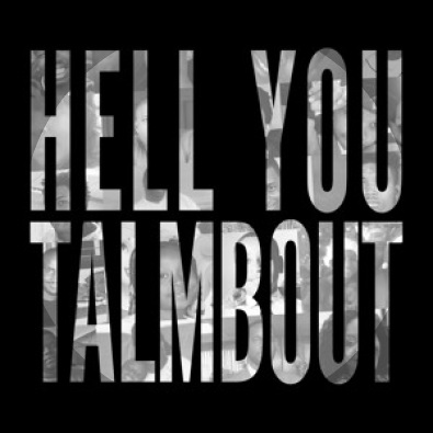 Hell You Talmbout