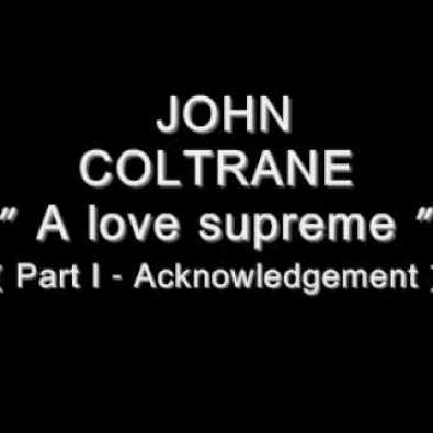 A Love Supreme Part I: Acknowledgement
