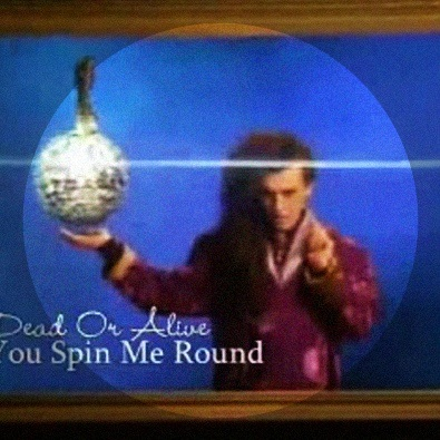 You Spin Me Round (Like a Record)