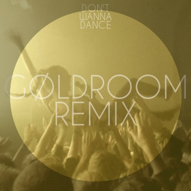 Don't Wanna Dance (Goldroom Remix)