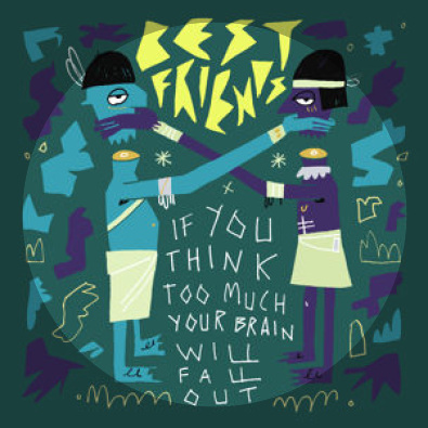 If You Think Too Much Your Brain Will Fall Out