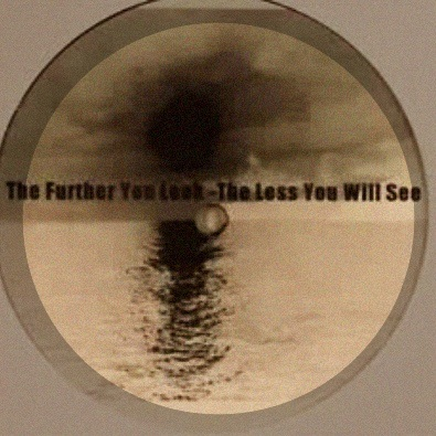 THE FURTHER YOU LOOK - THE LESS YOU WILL E