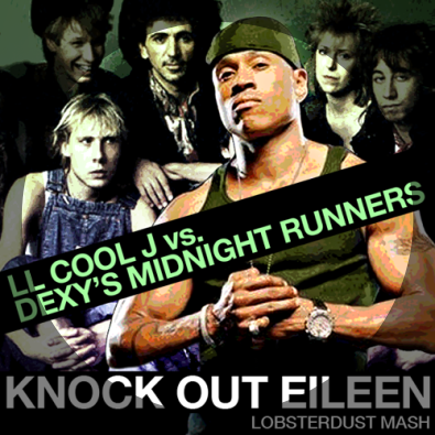 Knock Out Eileen (L L Cool J vs. Dexy's Midnight Runners)