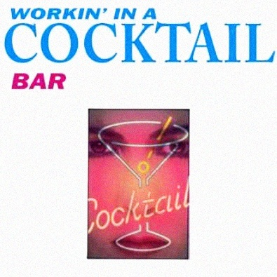 Workin' In A Cocktail Bar
