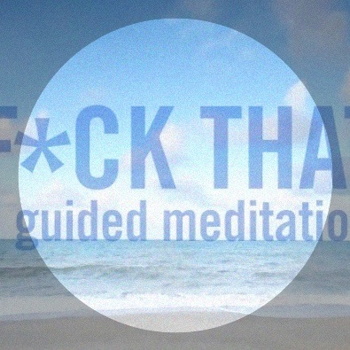 F*ck That: A Guided Meditation