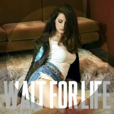 Wait for Life (feat. Lana Del Rey)