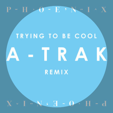 Trying To Be Cool (A-Trak Remix)