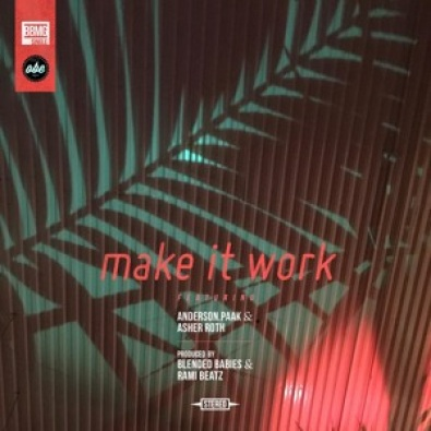 Make It Work f/ Anderson .Paak & Asher Roth