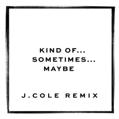 Kind Of...Sometimes...Maybe...(J Cole Remix)