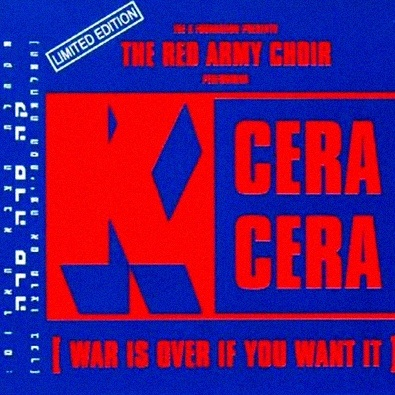 K Cera Cera (War Is Over If You Want It)
