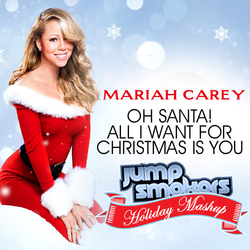 Mariah Carey All I Want For Christmas.Oh Santa All I Want For Christmas Is You Jump Smokers