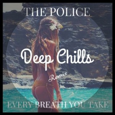'Every Breath You Take (Deep Chills Remix)