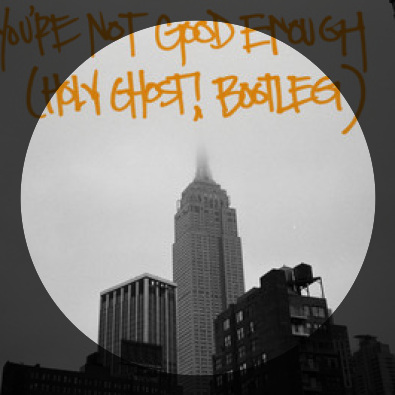 You're Not Good Enough (Holy Ghost! bootleg)