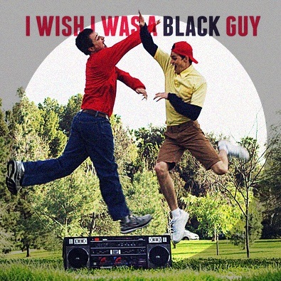 I Wish I Was A Black Guy