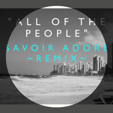 All of the People (Savoir Adore Remix)