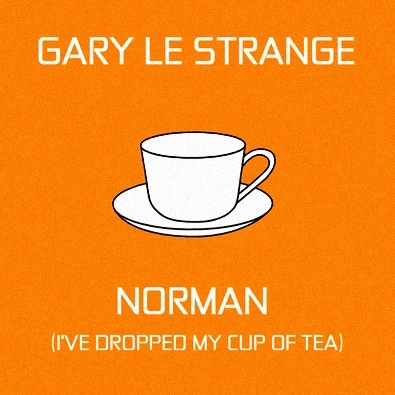 Norman (I've Dropped My Cup of Tea )