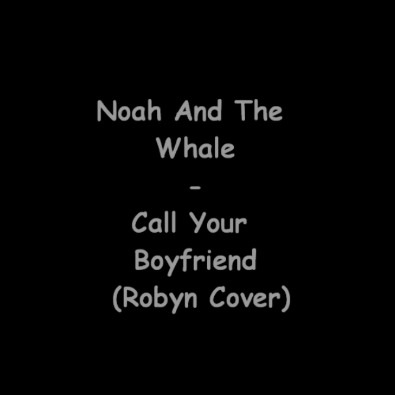 Call Your Boyfriend (Robyn Cover)