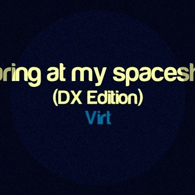 Staring At My Spaceship (DX Edition)