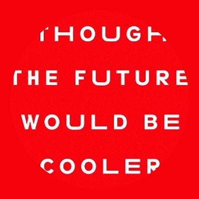 I Thought The Future Would Be Cooler