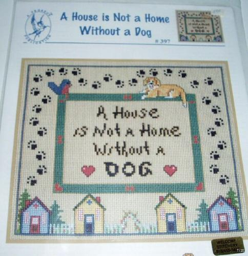 A House Is not A Home Without A Dog Counted Cross Stitch Kit So True