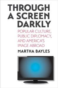"""""""Through A Screen Darkly"""" by Martha Bayles"""