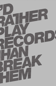 I'd rather play records than break them.