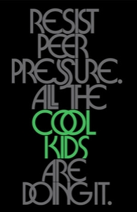 Resist peer pressure. All the cool kids are doing it.