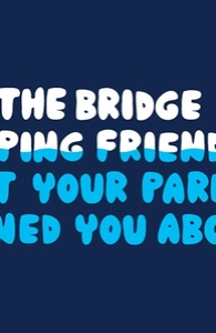 I Am the Bridge Jumping Friend That Your Parents Warned You About.