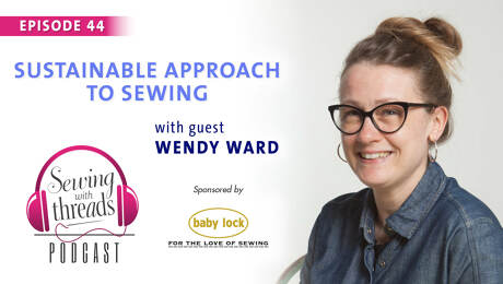 Sustainable Approach to Sewing, with Wendy Ward | Episode 44
