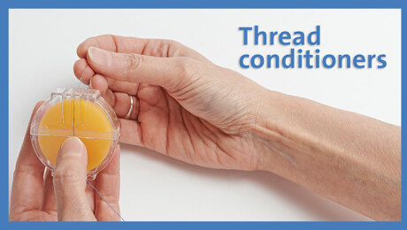 Thread Conditioners Ensure Trouble-free Stitching by Hand and Machine