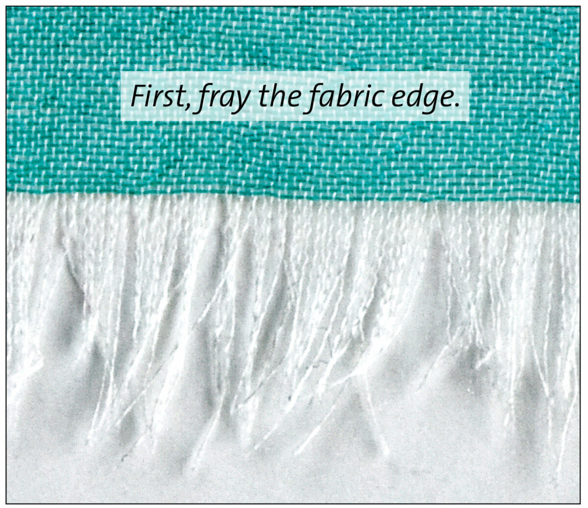 fray the edge of the fabric