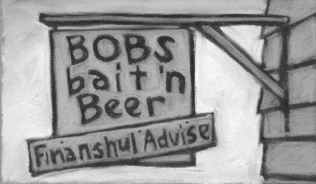 Bait shop sign that says 'Bobs bait 'n Beer -- Finanshul Advise'
