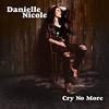 """Cry No More"" by Danielle Nicole"