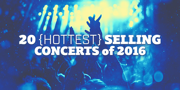 2016 Top 20 Hottest Selling Concerts