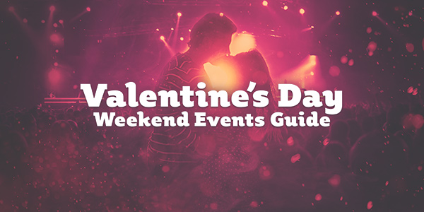 Valentine's Day Weekend Events Guide