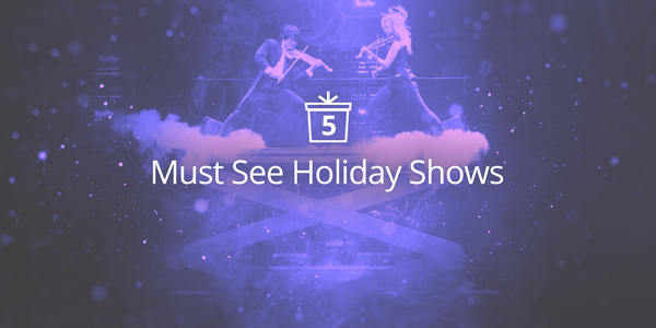 5 Must See Holiday Shows