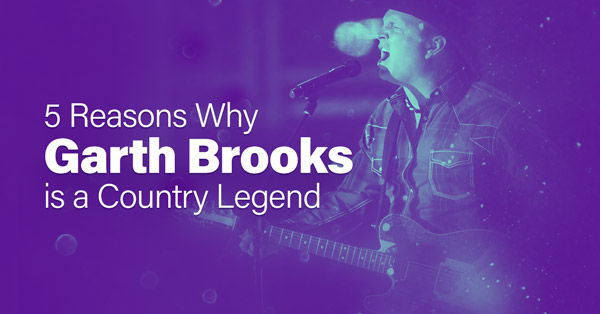 Five Reasons Why Garth Brooks is a Country Music Legend