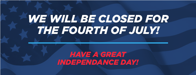 We will be closed for the Fourth of July!