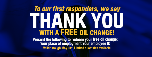 To our first responders, we say THANK YOU with a FREE oil change!