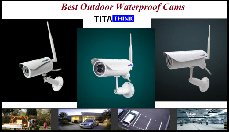 Best Outdoor waterproof cams