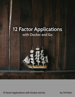 12 Factor Applications with Docker and Go