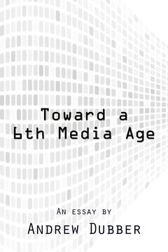 Toward a 6th Media Age