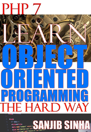 PHP 7: Learn Object Oriented Programming the Hard Way