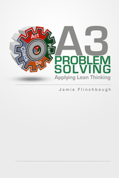 A3 Problem Solving: Applying Lean Thinking