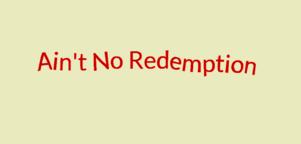 Ain't No Redemption