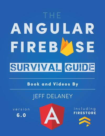 The Angular Firebase Survival Guide