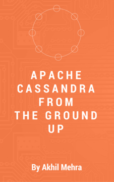 Apache Cassandra From The Ground Up