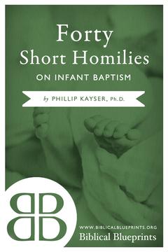 Forty Short Homilies on Infant Baptism