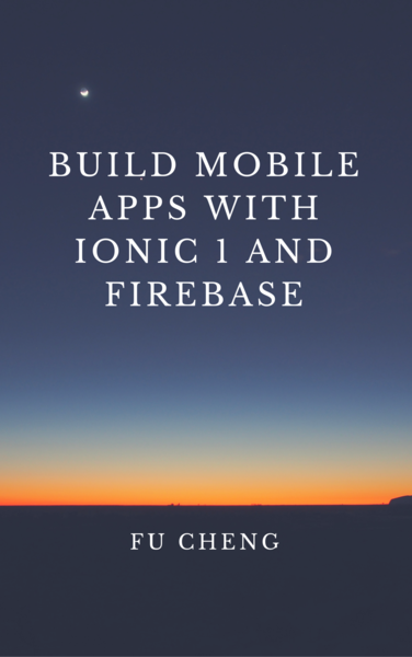 Build Mobile Apps with Ionic 1 and Firebase